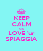 KEEP CALM AND LOVE 'ur SPIAGGIA - Personalised Poster A1 size