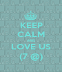 KEEP CALM AND LOVE US (7 @) - Personalised Poster A1 size
