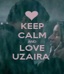 KEEP CALM AND LOVE UZAIRA  - Personalised Poster A1 size