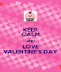 KEEP CALM AND LOVE VALENTINE'S DAY - Personalised Poster A1 size