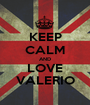 KEEP CALM AND LOVE VALERIO - Personalised Poster A1 size