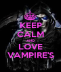 KEEP CALM AND LOVE VAMPIRE'S - Personalised Poster A1 size