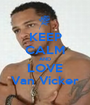 KEEP CALM AND LOVE Van Vicker - Personalised Poster A1 size