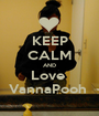 KEEP CALM AND Love  VannaPooh  - Personalised Poster A1 size