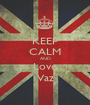 KEEP CALM AND Love Vaz - Personalised Poster A1 size