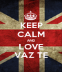 KEEP CALM AND LOVE VAZ TE - Personalised Poster A1 size
