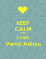 KEEP CALM AND Love Vendi Aditya - Personalised Poster A1 size