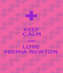 KEEP CALM AND LOVE  VERMIA NEWTON  - Personalised Poster A1 size