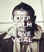 KEEP CALM AND LOVE VIDAL - Personalised Poster A1 size