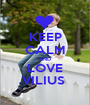 KEEP CALM AND LOVE VILIUS  - Personalised Poster A1 size