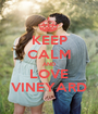 KEEP CALM AND LOVE VINEYARD - Personalised Poster A1 size