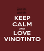 KEEP CALM AND  LOVE  VINOTINTO - Personalised Poster A1 size
