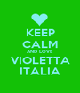 KEEP CALM AND LOVE VIOLETTA ITALIA - Personalised Poster A1 size