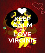 KEEP CALM AND LOVE VIRGINIE - Personalised Poster A1 size