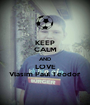 KEEP CALM AND LOVE Vlasim Paul Teodor - Personalised Poster A1 size