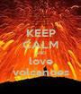 KEEP CALM AND love volcanoes - Personalised Poster A1 size