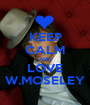 KEEP CALM AND LOVE W.MOSELEY - Personalised Poster A1 size