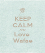 KEEP CALM AND Love  Wafae - Personalised Poster A1 size