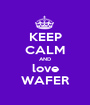 KEEP CALM AND love WAFER - Personalised Poster A1 size
