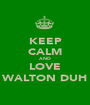 KEEP CALM AND LOVE WALTON DUH - Personalised Poster A1 size