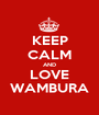 KEEP CALM AND LOVE WAMBURA - Personalised Poster A1 size