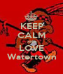 KEEP CALM AND LOVE Watertown - Personalised Poster A1 size