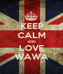 KEEP CALM AND LOVE WAWA - Personalised Poster A1 size