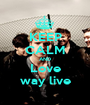 KEEP CALM AND Love way live - Personalised Poster A1 size