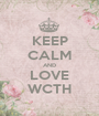 KEEP CALM AND LOVE WCTH - Personalised Poster A1 size