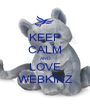 KEEP CALM AND LOVE WEBKINZ - Personalised Poster A1 size