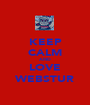 KEEP CALM AND LOVE WEBSTUR - Personalised Poster A1 size