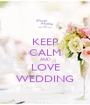 KEEP CALM AND LOVE WEDDING - Personalised Poster A1 size