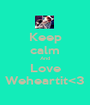 Keep calm And Love Weheartit<3 - Personalised Poster A1 size