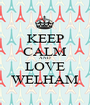KEEP CALM AND LOVE WELHAM - Personalised Poster A1 size