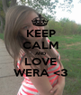 KEEP CALM AND LOVE WERA <3 - Personalised Poster A1 size