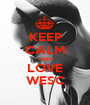 KEEP CALM AND LOVE WESC - Personalised Poster A1 size