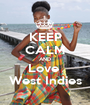 KEEP CALM AND Love  West Indies - Personalised Poster A1 size