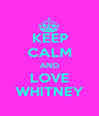 KEEP CALM AND LOVE WHITNEY - Personalised Poster A1 size