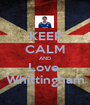 KEEP CALM AND Love  Whittingham - Personalised Poster A1 size