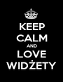 KEEP CALM AND LOVE WIDŻETY - Personalised Poster A1 size