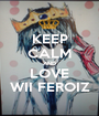 KEEP CALM AND LOVE WII FEROIZ - Personalised Poster A1 size