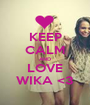 KEEP CALM AND LOVE WIKA <3 - Personalised Poster A1 size