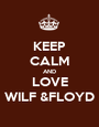 KEEP CALM AND LOVE WILF &FLOYD - Personalised Poster A1 size