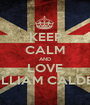 KEEP CALM AND LOVE WILLIAM CALDER  - Personalised Poster A1 size