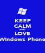 KEEP CALM AND LOVE Windows Phone - Personalised Poster A1 size