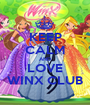 KEEP CALM AND LOVE WINX CLUB - Personalised Poster A1 size