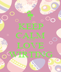 KEEP CALM AND LOVE WIRTING - Personalised Poster A1 size