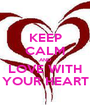 KEEP CALM AND LOVE WITH YOUR HEART - Personalised Poster A1 size