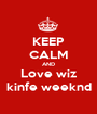 KEEP CALM AND Love wiz kinfe weeknd - Personalised Poster A1 size