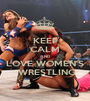 KEEP CALM AND LOVE WOMEN'S  WRESTLING - Personalised Poster A1 size